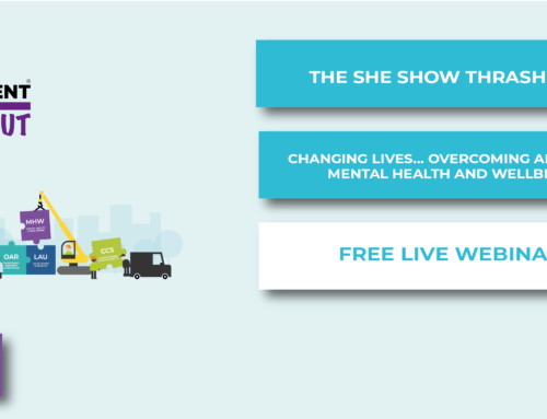 The SHE Show Thrash Out: Changing Lives… Overcoming Adversity, Mental Health and Wellbeing